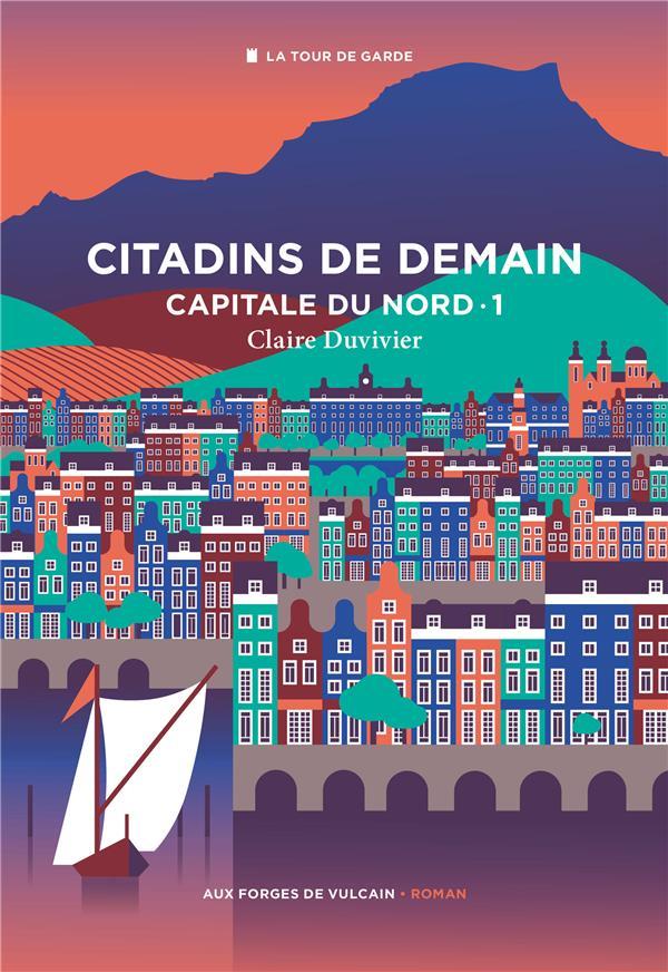 CITADINS DE DEMAIN T.1 : CAPITALE DU NORD XXX FORGES VULCAIN