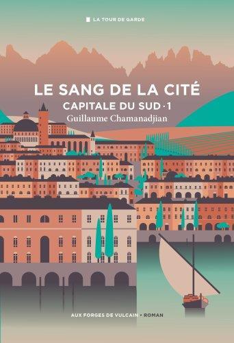 LE SANG DE LA CITE T.1  -  CAPITALE DU SUD