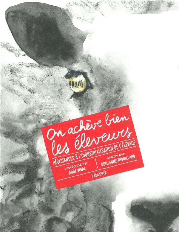 ON ACHEVE BIEN LES ELEVEURS - RESISTANCE A L'INDUSTRIALISATION DE L'ELEVAGE