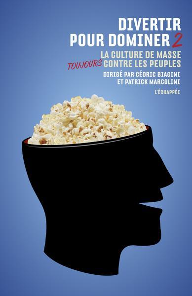 DIVERTIR POUR DOMINER 2 - LA CULTURE DE MASSE TOUJOURS CONTRE LES PEUPLES