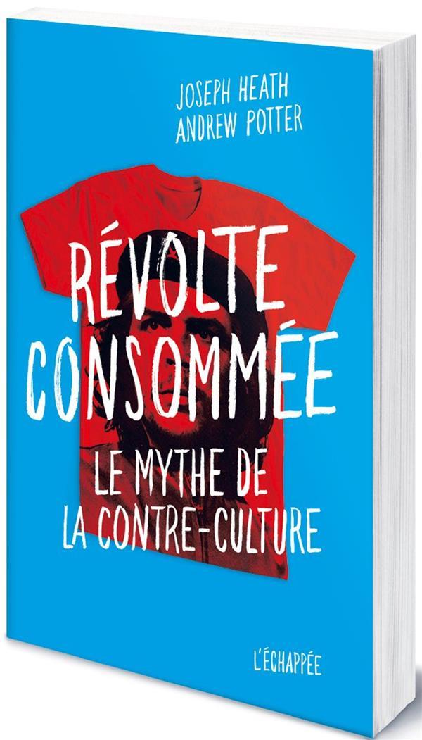 REVOLTE CONSOMMEE  -  LE MYTHE DE LA CONTRE-CULTURE