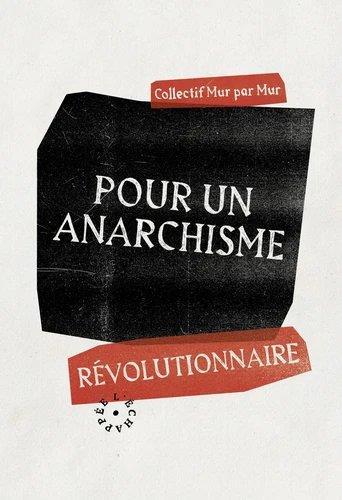 POUR UN ANARCHISME REVOLUTIONNAIRE MUR PAR MUR C. ECHAPPEE