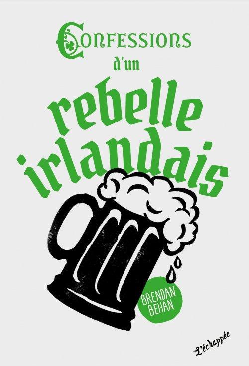 CONFESSIONS D UN REBELLE IRLANDAIS BEHAN/JACQUEMOUD ECHAPPEE