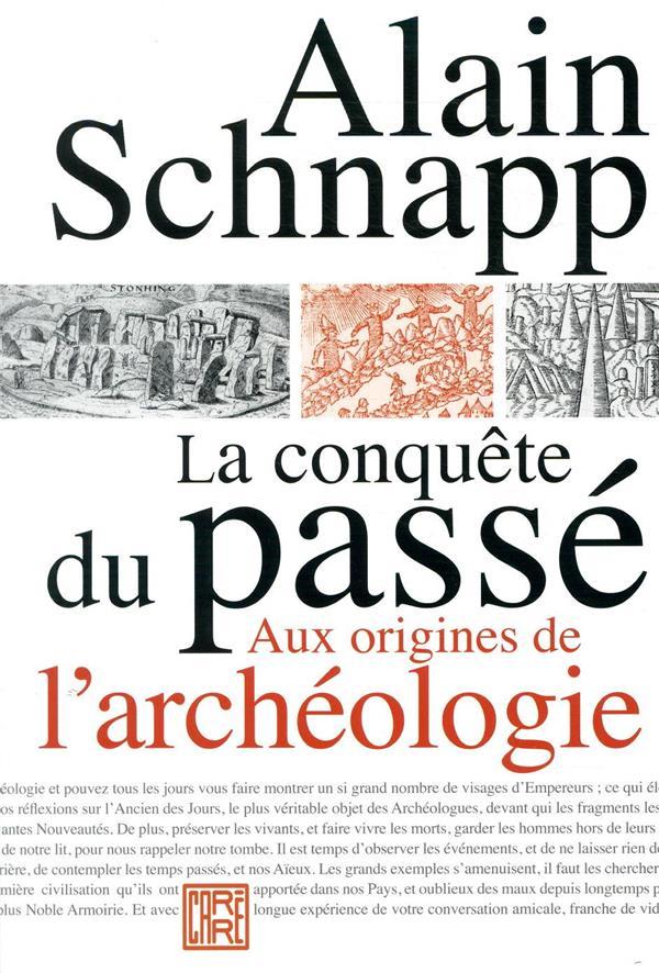 LA CONQUETE DU PASSE - AUX ORIGINES DE L-ARCHEOLOGIE