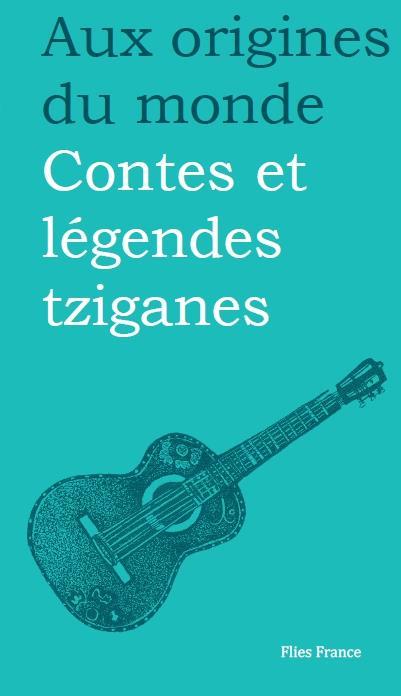 AUX ORIGINES DU MONDE  -  CONTES ET LEGENDES TZIGANES (2E EDITION)