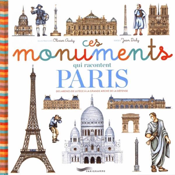 CES MONUMENTS QUI RACONTENT PARIS DABY, JEAN/ ADUY, OLIVIER Parigramme