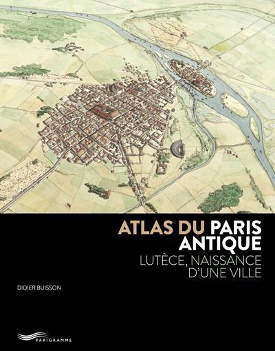 BUSSON DIDIER - ATLAS DU PARIS ANTIQUE