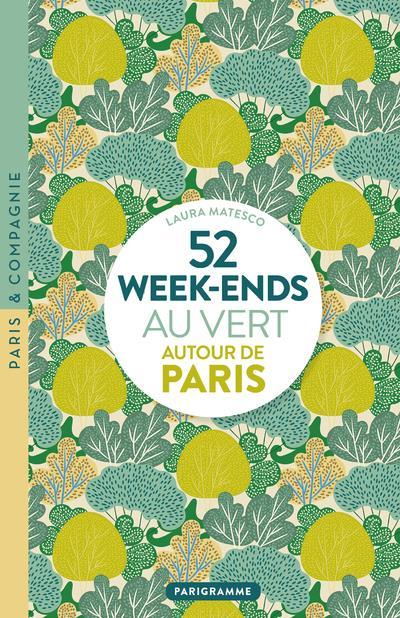 52 WEEK-ENDS AU VERT AUTOUR DE PARIS
