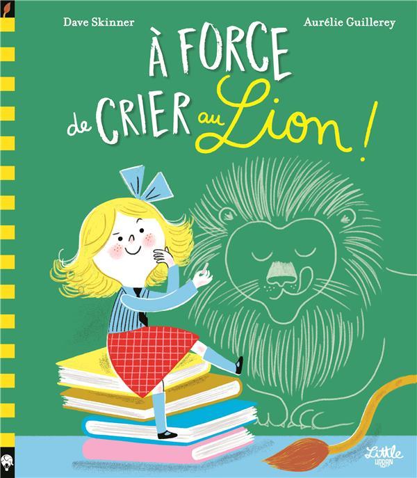 A FORCE DE CRIER AU LION !