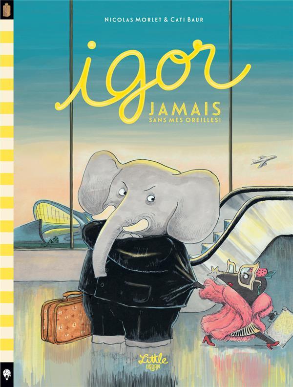 IGOR  -  JAMAIS SANS MES OREILLES MORLET NICOLAS LITTLE URBAN