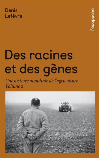 DES RACINES ET DES GENES VOLUME 2 - UNE HISTOIRE MONDIALE DE