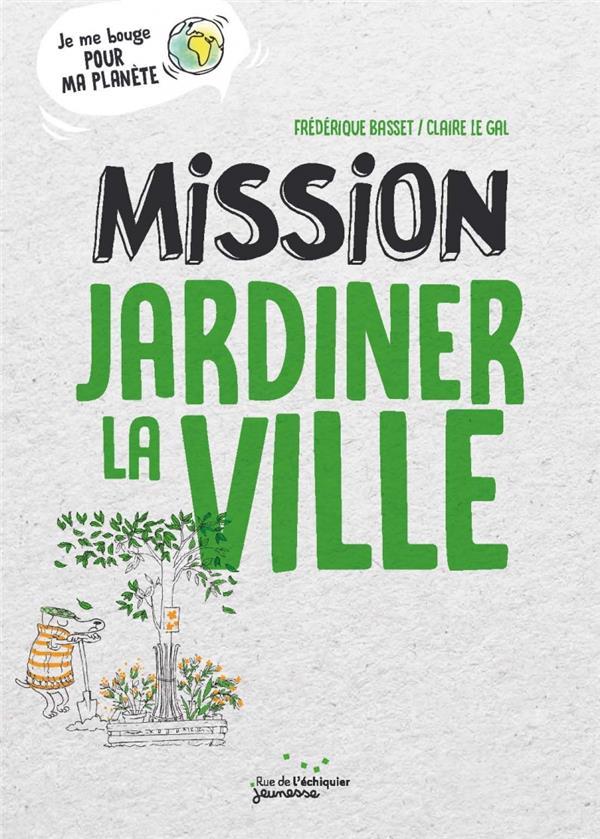 MISSION JARDINER LA VILLE BASSET/LE GAL RUE ECHIQUIER