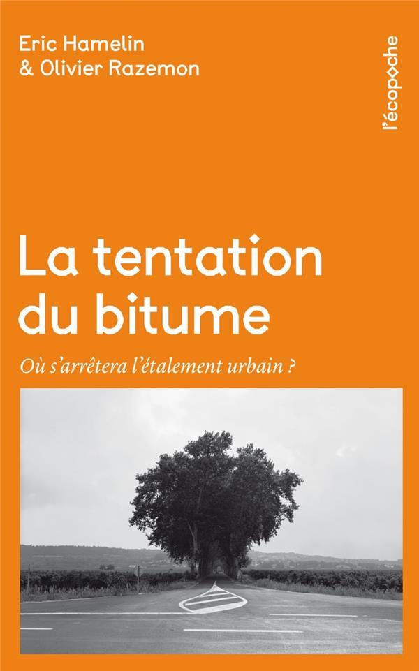 LA TENTATION DU BITUME  -  OU S'ARRETERA L'ETALEMENT URBAIN ?