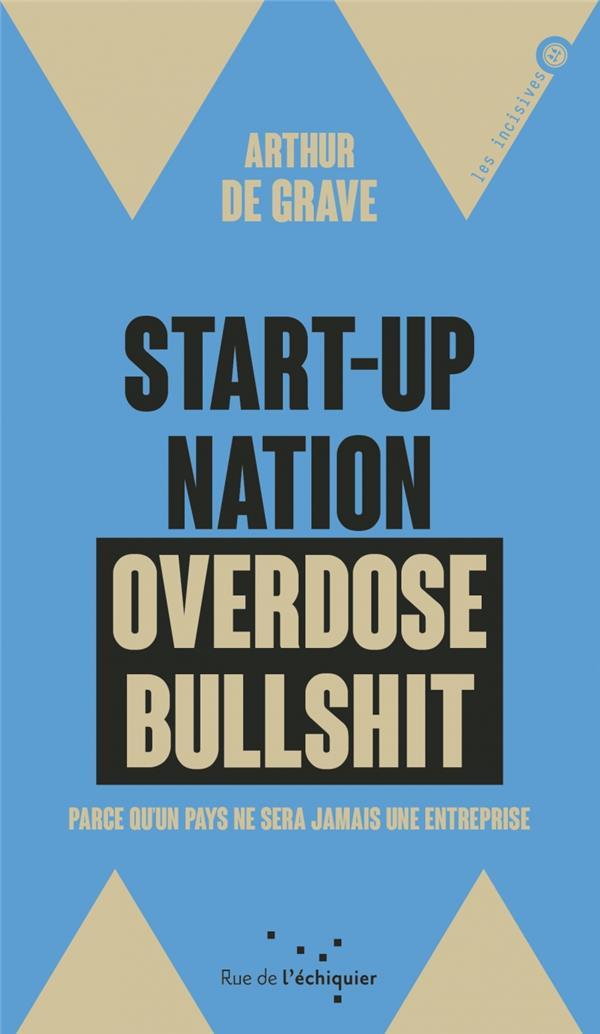 START-UP NATION, OVERDOSE BULLSHIT  -  PARCE QU'UN PAYS NE SERA JAMAIS UNE ENTREPRISE