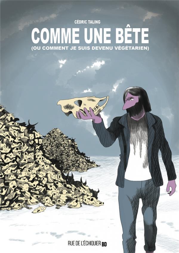 COMME UNE BETE (OU COMMENT JE SUIS DEVENU VEGETARIEN) TALING, CEDRIC RUE ECHIQUIER