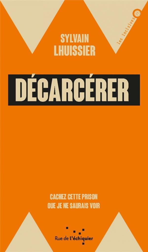 DECARCERER  -  CACHEZ CETTE PRISON QUE JE NE SAURAIS VOIR