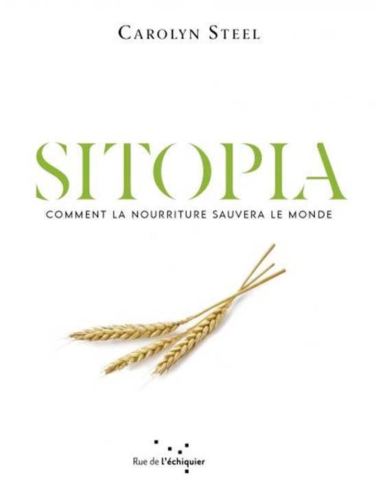 SITOPIA : COMMENT LA NOURRITURE POURRAIT SAUVER LE MONDE STEEL CAROLYN RUE ECHIQUIER