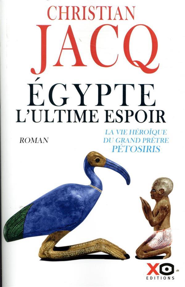 EGYPTE, L'ULTIME ESPOIR  -  LA VIE HEROIQUE DU GRAND PRETRE PETOSIRIS