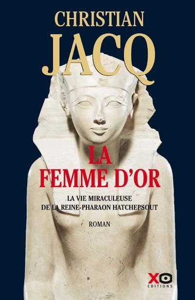 LA FEMME D'OR - LA VIE MIRACULEUSE DE LA REINE-PHARAON HATCHEPSOUT JACQ, CHRISTIAN XO