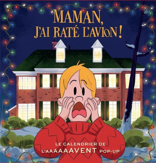MAMAN J'AI RATE L'AVION ! LE CALENDRIER DE L'AAAAAAVENT POP-UP -