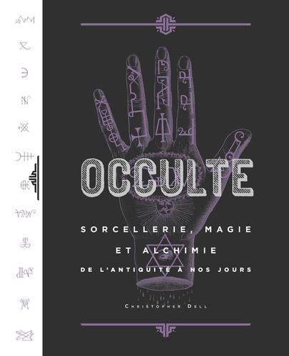 OCCULTE  -  SORCELLERIE, MAGIE ET ALCHIMIE DE L'ANTIQUITE A NOS JOURS