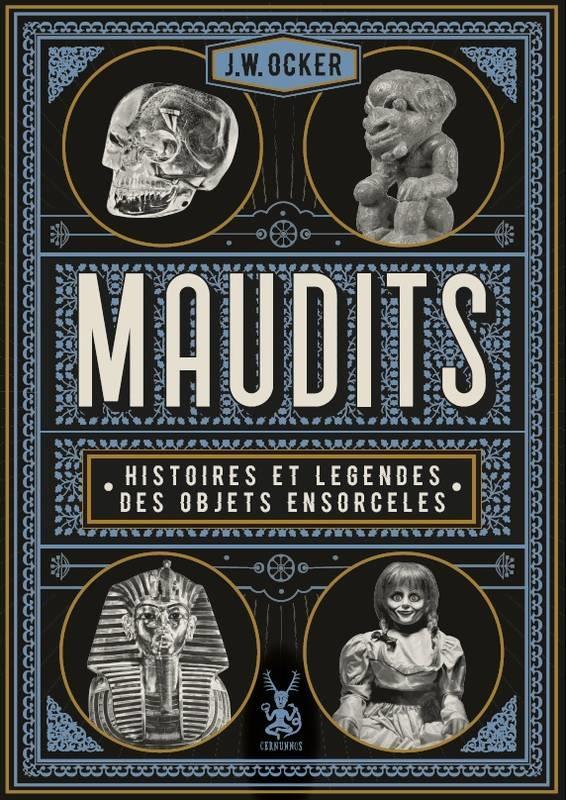 XXX - MAUDITS  -  HISTOIRES ET LEGENDES DES OBJETS ENSORCELES