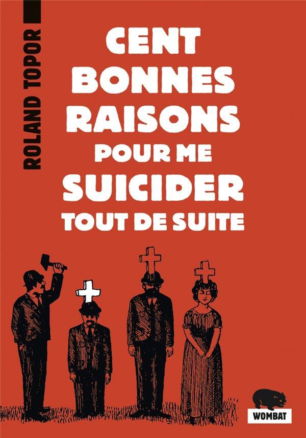 CENT BONNES RAISONS POUR ME SUICIDER TOUT DE SUITE  WOMBAT