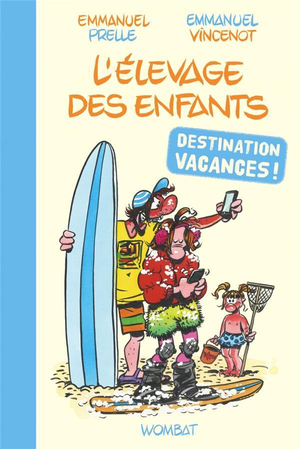 L'ELEVAGE DES ENFANTS : DESTINATION VACANCES ! PRELLE/VINCENOT WOMBAT