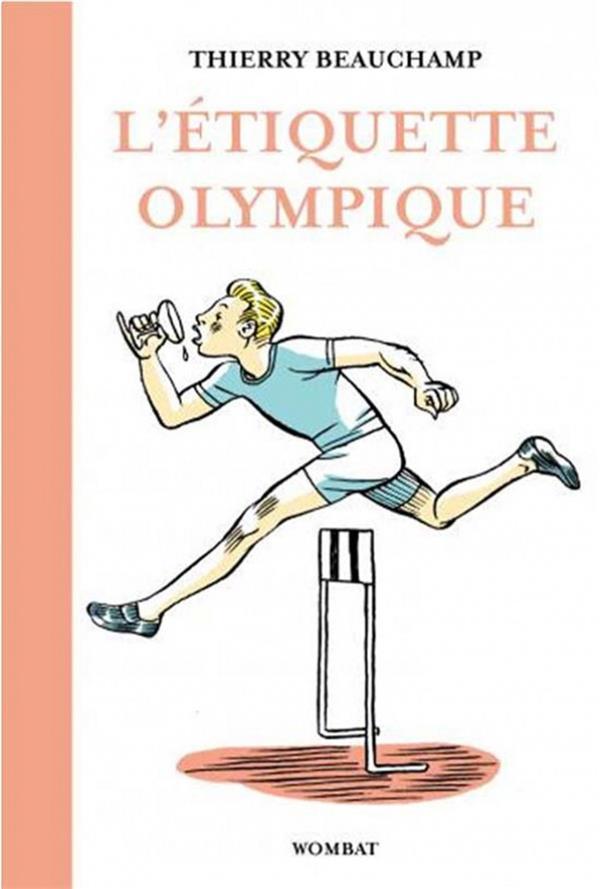 L'ETIQUETTE OLYMPIQUE  -   PRECIEUX CONSEILS POUR ENTRER DANS LEGENDE DU SPORT BEAUCHAMP THIERRY WOMBAT