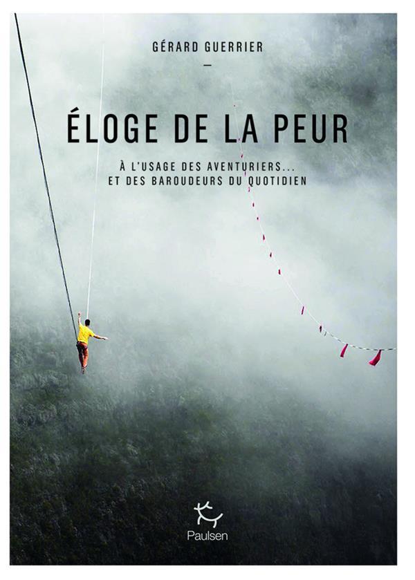 ELOGE DE LA PEUR - A L'USAGE DES AVENTURIERS ET... DES BAROUDEURS DU QUOTIDIEN