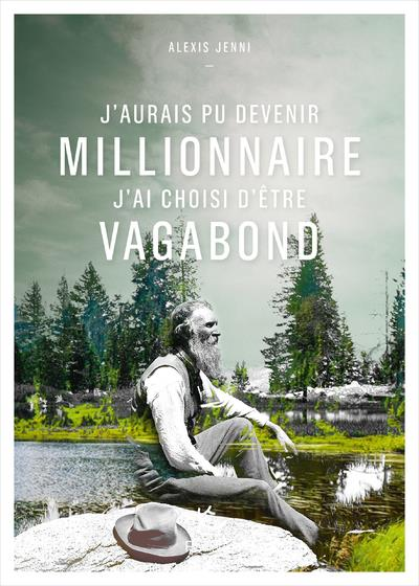 J'AURAIS PU DEVENIR MILLIONNAIRE, J'AI CHOISI D'ETRE VAGABOND