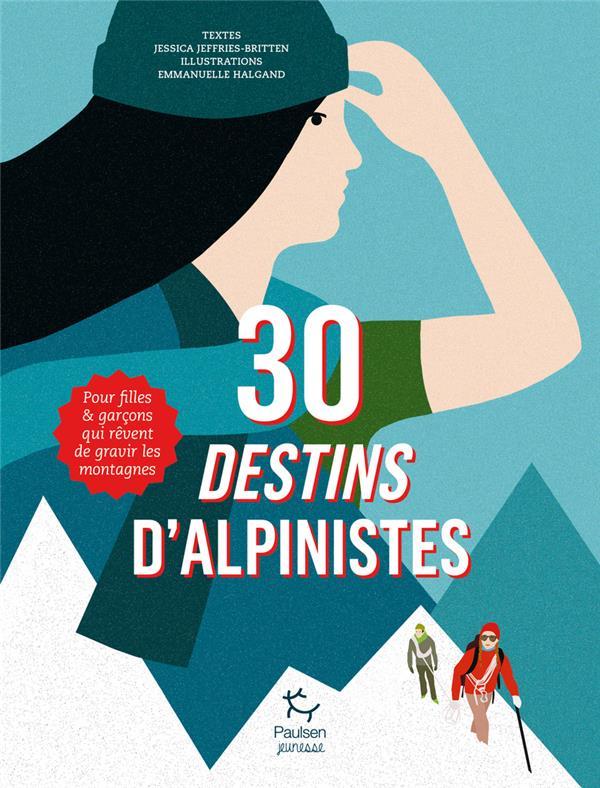 30 DESTINS D'ALPINISTES  -  POUR FILLES ET GARCONS QUI REVENT DE GRAVIR LES SOMMETS JEFFRIES-BRITTEN, JESSICA  PAULSEN