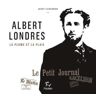ALBERT LONDRES     LA PLUME ET LA PLAIE