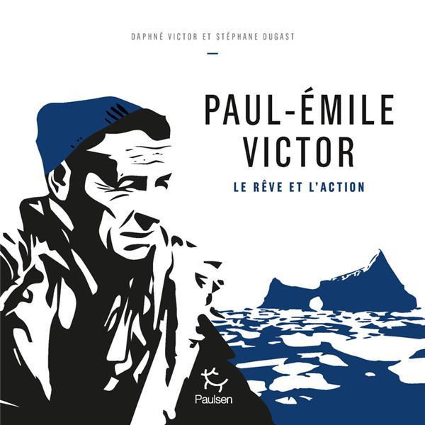 PAUL-EMILE VICTOR  -  LE REVE ET L'ACTION