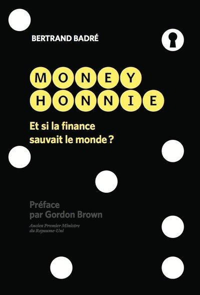 MONEY HONNIE     ET SI LA FINANCE SAUVAIT LE MONDE ?