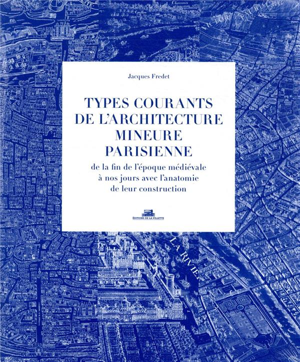 TYPES COURANTS DE L'ARCHITECTURE MINEURE PARISIENNE - 3 VOLUMES