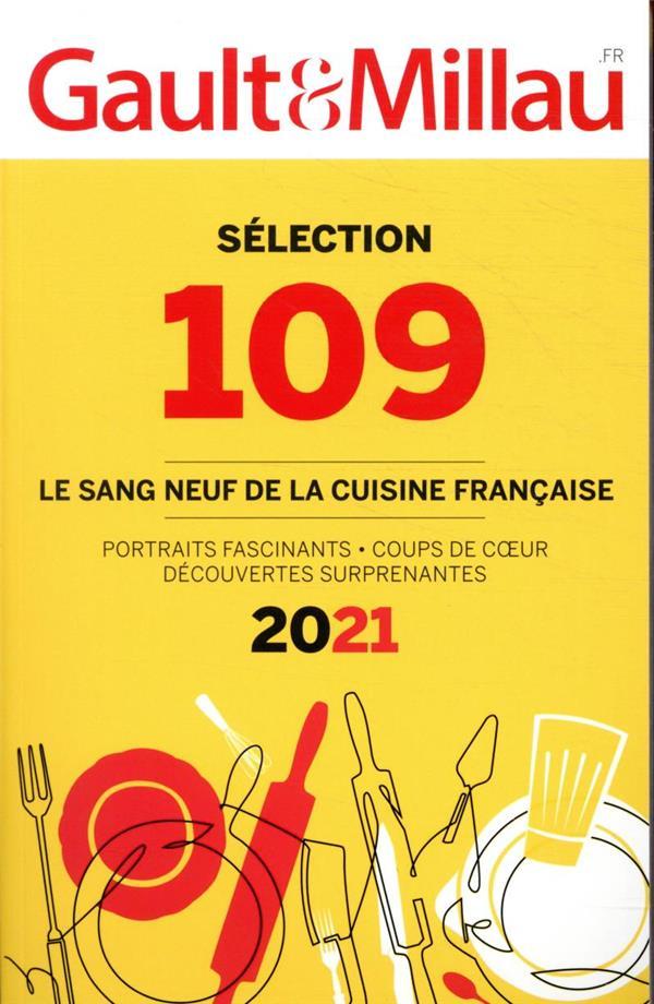 SELECTION 109  -  LE SANG NEUF DE LA CUISINE FRANCAISE (EDITION 2021) GAULT ET MILLAU GAULT MILLAU