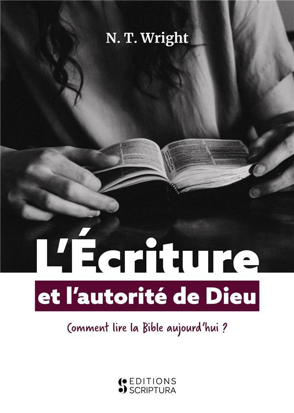 L'ECRITURE ET L'AUTORITE DE DIEU, COMMENT LIRE LA BIBLE AUJOURD'HUI ?