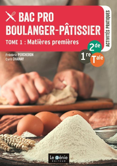 BAC PRO BOULANGER PATISSIER 2NDE 1ERE TLE TOME 1 MATIERES PREMIERES PERCHERON / CHAINAY GENIE GLACIERS