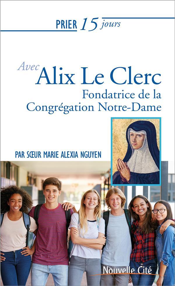 PRIER 15 JOURS AVEC ALIX LE CLERC - FONDATRICE DE LA CONGREGATION NOTRE-DAME