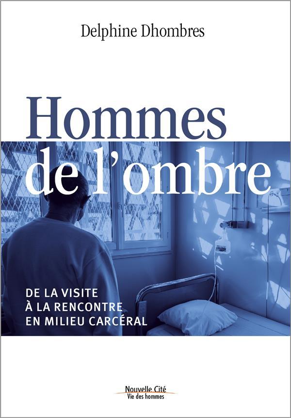 HOMMES DE L'OMBRE - DE LA VISITE A LA RENCONTRE EN MILIEU CARCERAL