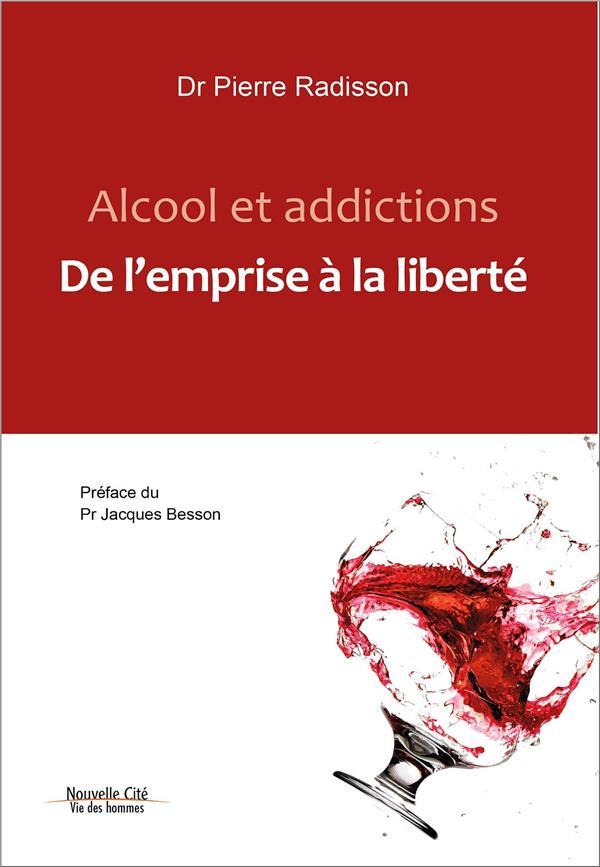 ALCOOL ET ADDICTIONS - DE L'EMPRISE A LA LIBERTE