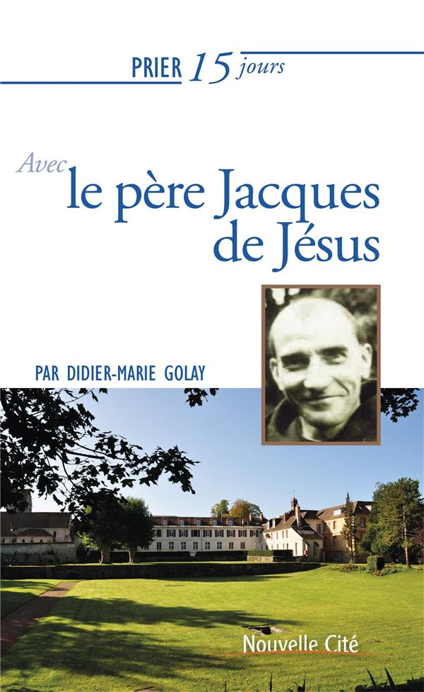 PRIER 15 JOURS AVEC LE PERE JACQUES DE JESUS