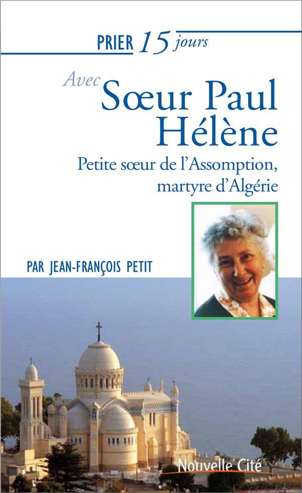 PRIER 15 JOURS AVEC SOEUR PAUL HELENE - PETITE SOEUR DE L'ASSOMPTION, MARTYRE D'ALGERIE
