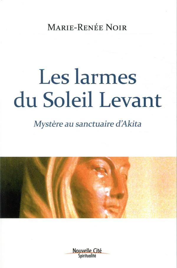 LES LARMES DU SOLEIL LEVANT     MYSTERE AU SANCTUAIRE D'AKITA