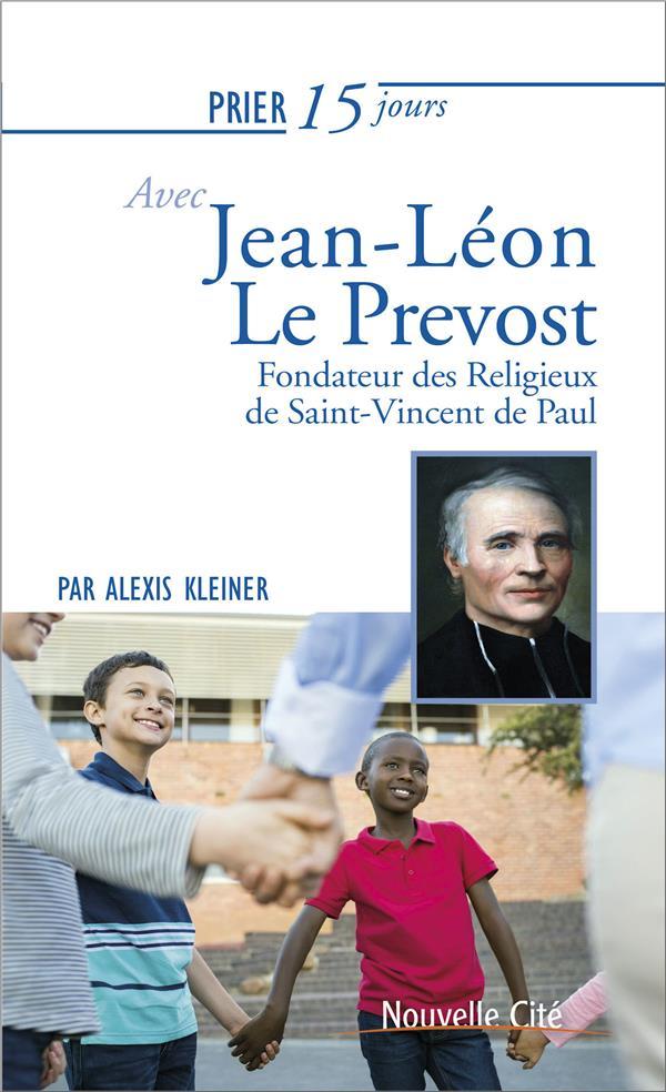 PRIER 15 JOURS AVEC... T.223     JEAN LEON LE PREVOST     FONDATEUR DES RELIGIEUX DE SAINT VINCENT DE PAUL