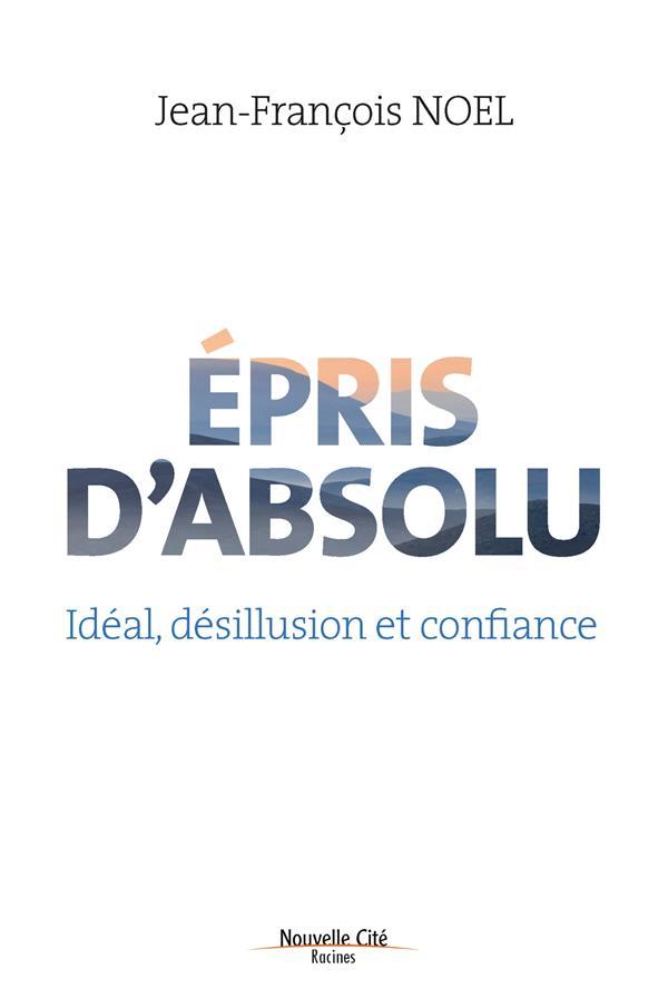 EPRIS D'ABSOLU  -  IDEAL, DESILLUSION ET CONFIANCE