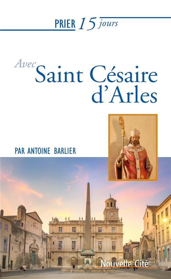 PRIER 15 JOURS AVEC... T.225  -  SAINT CESAIRE D'ARLES