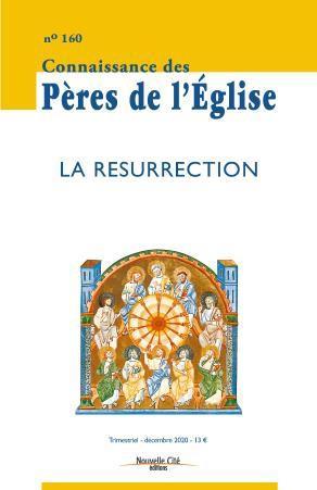 CONNAISSANCE DES PERES DE L'EGLISE N.160  -  DECEMBRE 2020  -  LA RESURRECTION