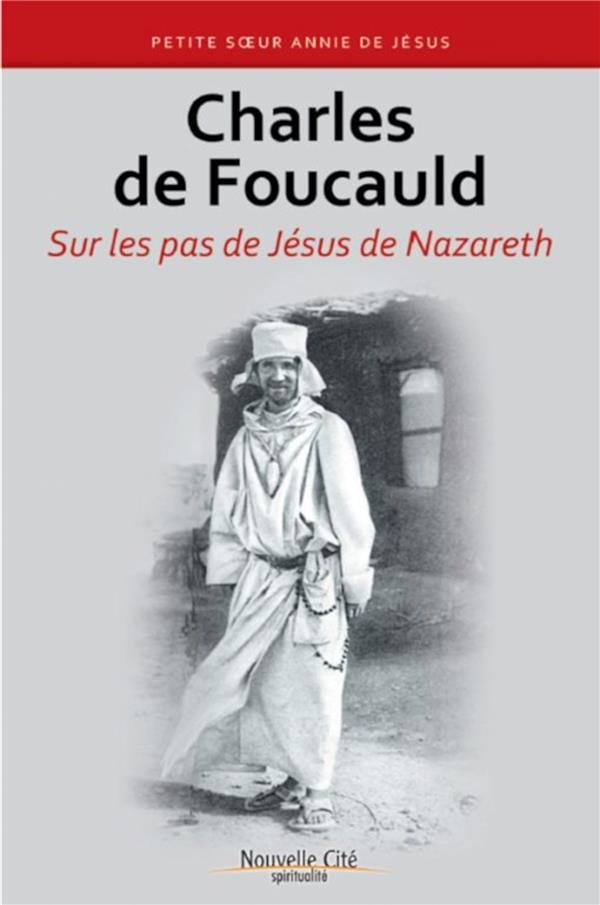 CHARLES DE FOUCAULD SUR LES PAS DE JESUS DE NAZARETH
